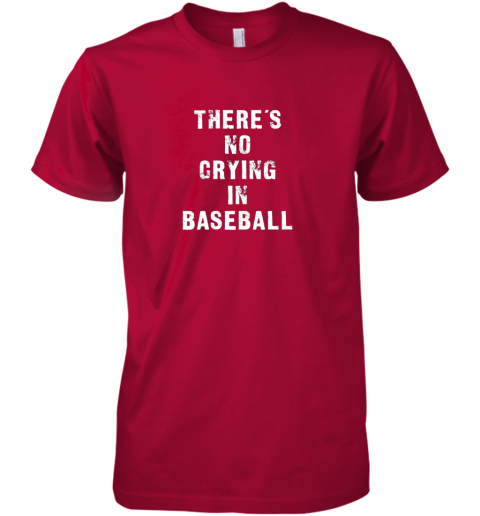 wyhg there39 s no crying in baseball funny premium guys tee 5 front red