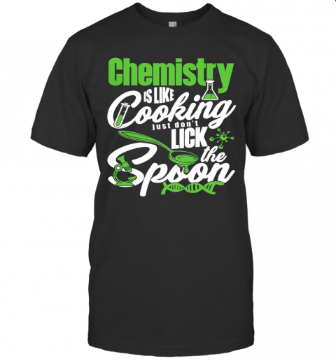 Chemistry Is Like Cooking Just Don'T Lick The Spoon Dna T-Shirt