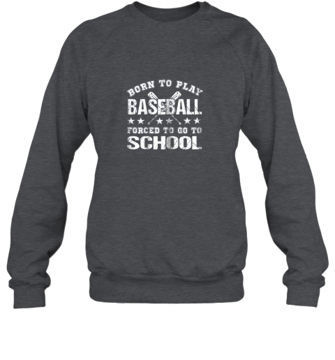 g9aq born to play baseball forced to go to school sweatshirt 35 front dark heather