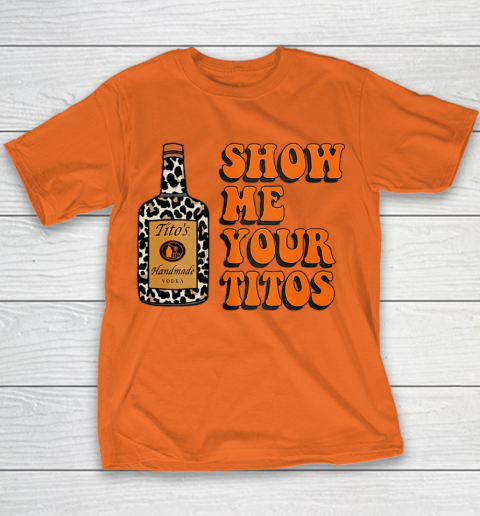 Show Me Your Tito s Funny Drinking Vodka Alcohol Lover Shirt Youth T-Shirt 6