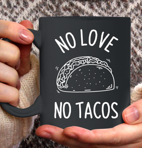 No Love No Tacos La Carreta Mexican Grill Food Lover Funny Ceramic Mug 11oz 2