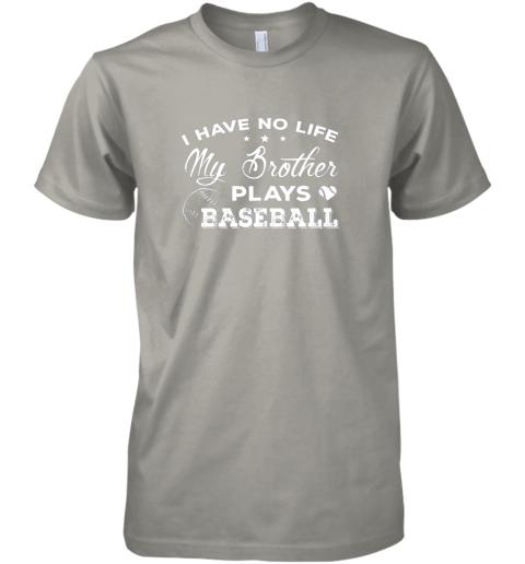 mmsk i have no life my brother plays baseball shirt sister gift premium guys tee 5 front light grey
