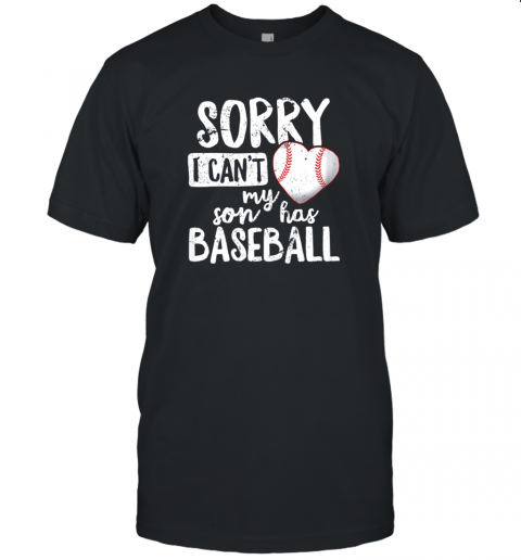 Sorry I Cant My Son Has Baseball Shirt Funny Mom Dad Unisex Jersey Tee
