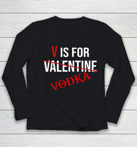 Funny V is for Vodka Alcohol T Shirt for Valentine Day Youth Long Sleeve
