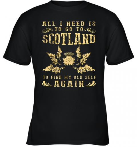 All I Need Is To Go To Scotland To Find My Old Self Again Youth T-Shirt