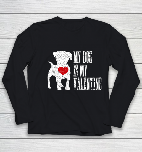 My Dog Is My Valentine T Shirt Single Love Life Gift Youth Long Sleeve