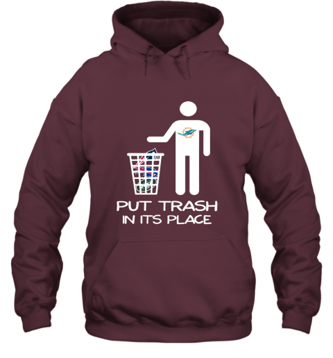 Miami Dolphins Put Trash In Its Place Funny NFL Hoodie