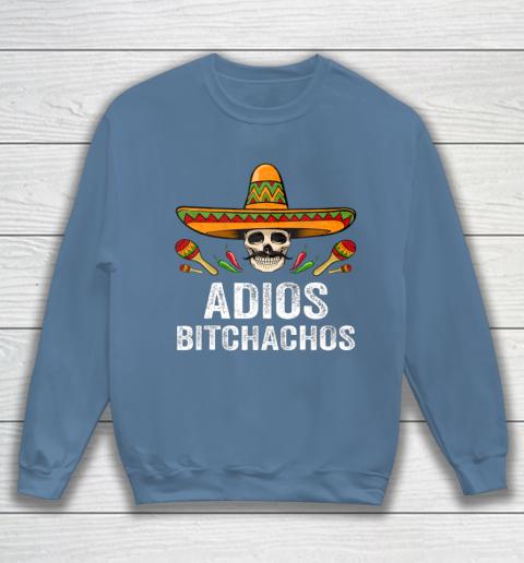 Adios Bitchachos Shirt Funny Mexican Skull Cinco De Mayo Sweatshirt 6