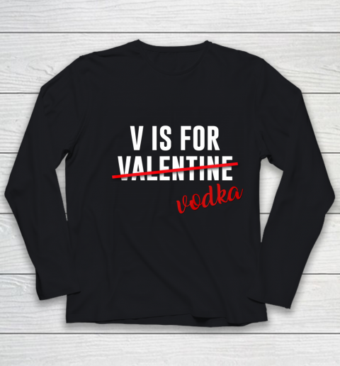 Funny V is for Vodka Alcohol T Shirt for Valentine Day Gift Youth Long Sleeve