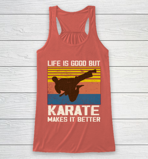 Life is good but Karate makes it better Racerback Tank 3