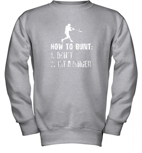 xzrc how to bunt don39 t hit a dinger shirt funny baseball youth sweatshirt 47 front sport grey