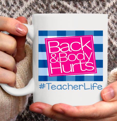 Back And Body Hurts Teacher Life Ceramic Mug 11oz 2