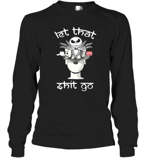 Let That Shit Go Jack Skelington Yoga In Toilet Long Sleeve T-Shirt