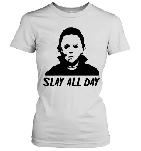Michael Myers Slay All Day Halloween Horror Movie Killers Women's T-Shirt