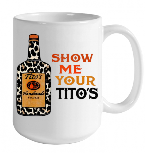 Show Me Your Tito s Funny Drinking Vodka Alcohol Lover Color Changing Mug 15oz 2