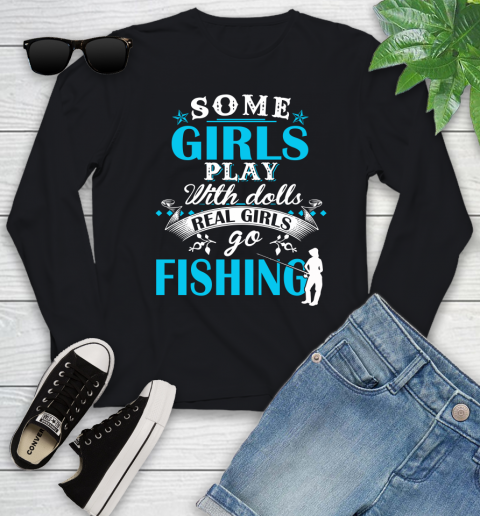 Some Girls Play With Dolls Real Girls Go Fishing Youth Long Sleeve
