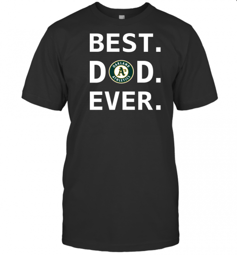 Best Oakland Athletics Dad Ever Baseball MLB Fathers Day Mens T-Shirt