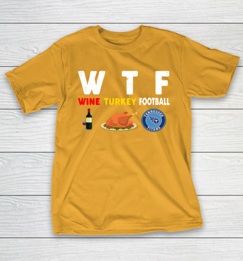 Tennessee Titans Giving Day WTF Wine Turkey Football NFL T-Shirt 2