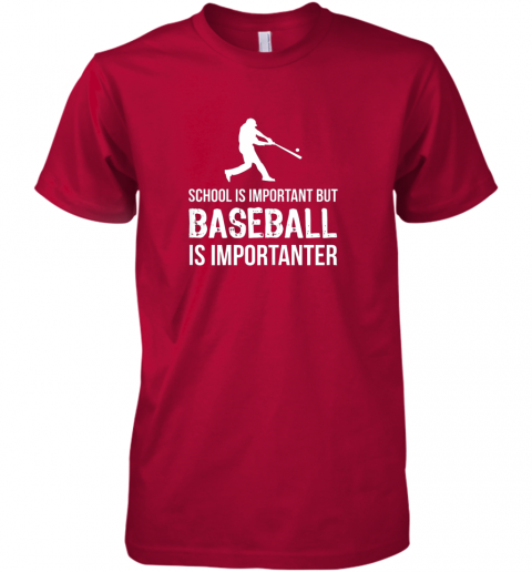 dtoo school is important but baseball is importanter gift premium guys tee 5 front red