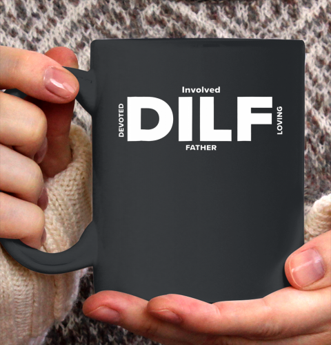 DILF Shirt Fathers Day Gifts From Wife Fathers Day Shirt Dad Ceramic Mug 11oz 2