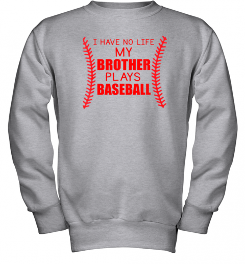 mbns i have no life my brother plays baseball youth sweatshirt 47 front sport grey
