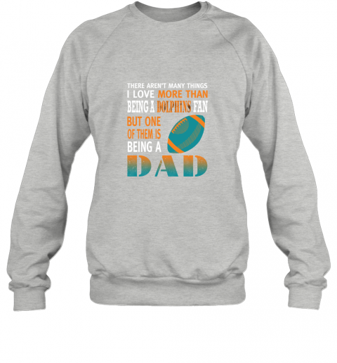 n3xq i love more than being a dolphins fan being a dad football sweatshirt 35 front sport grey