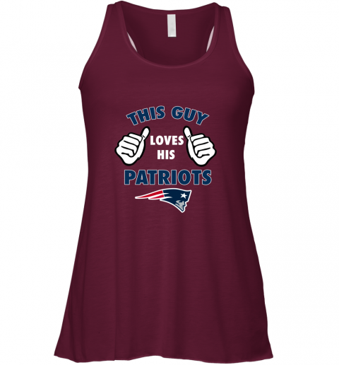 xkkx this guy loves his new england patriots flowy tank 32 front maroon