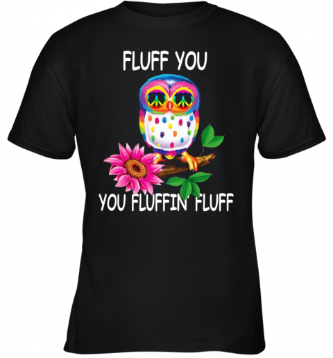 Owl Fluff You You Fluffin Fluff Youth T-Shirt