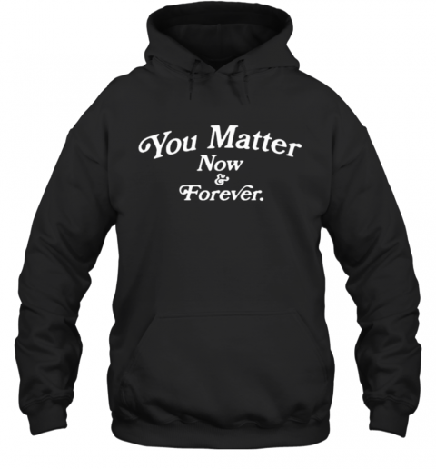 You Matter Now And Forever 2020 Hoodie