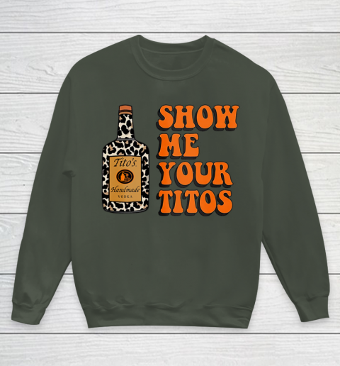 Show Me Your Tito s Funny Drinking Vodka Alcohol Lover Shirt Youth Sweatshirt 10