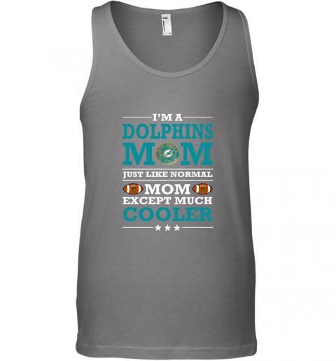 pnac i39 m a dolphins mom just like normal mom except cooler nfl unisex tank 17 front graphite heather