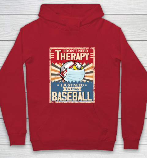 I Dont Need Therapy I Just Need To Play I Dont Need Therapy I Just Need To Play BASEBALL Youth Hoodie 7