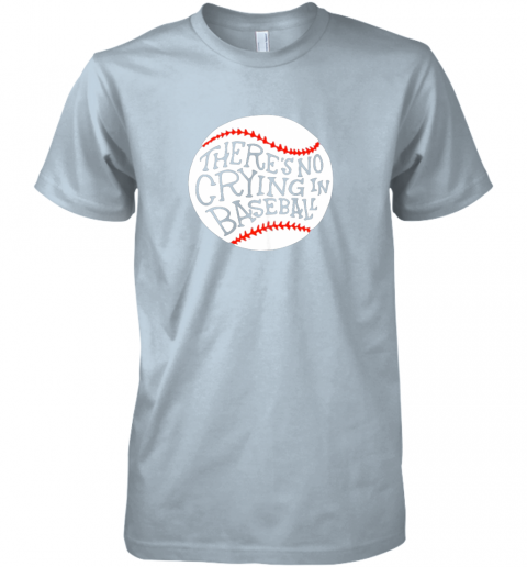 vokz there is no crying in baseball shirt by baseball premium guys tee 5 front light blue