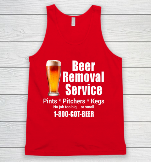 Beer Lover Funny Shirt Beer Removal Service No Job Is Too Big Or Small On Back Tank Top 5