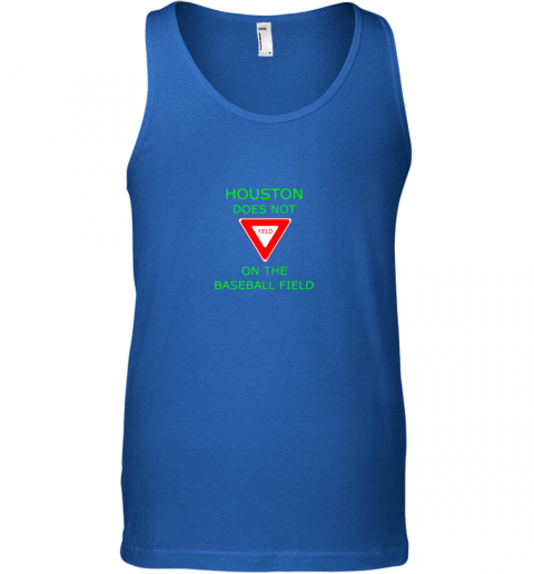 yg30 houston does not yield sign on the baseball field unisex tank 17 front royal