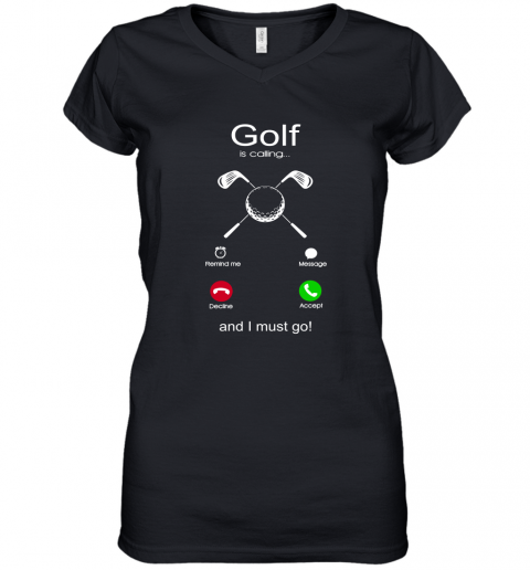 Golf Is Calling And I Must Go Women's V-Neck T-Shirt