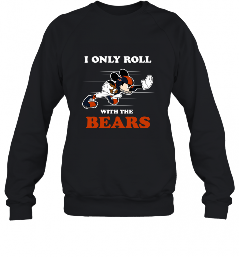 NFL Mickey Mouse I Only Roll With Chicago Bears Sweatshirt