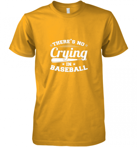 kiji there39 s no crying in baseball gift premium guys tee 5 front gold