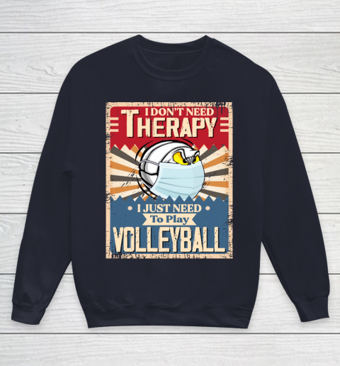 I Dont Need Therapy I Just Need To Play VOLLEYBALL Youth Sweatshirt 2