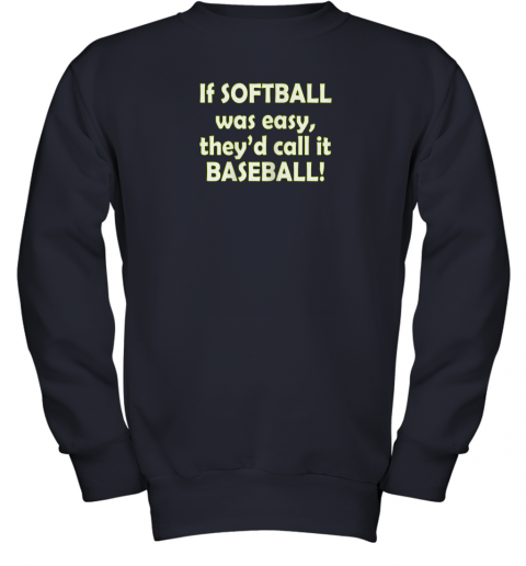 f644 if softball was easy they39 d call it baseball funny youth sweatshirt 47 front navy