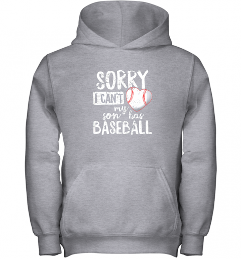 lzmy sorry i cant my son has baseball shirt funny mom dad youth hoodie 43 front sport grey