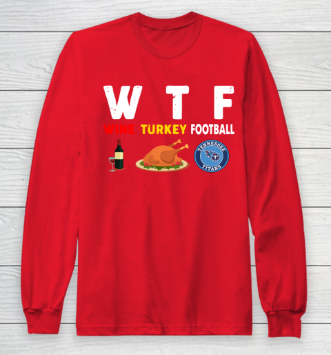 Tennessee Titans Giving Day WTF Wine Turkey Football NFL Long Sleeve T-Shirt 7