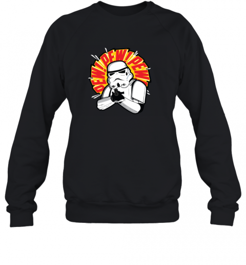 stormtrooper pew pew Sweatshirt