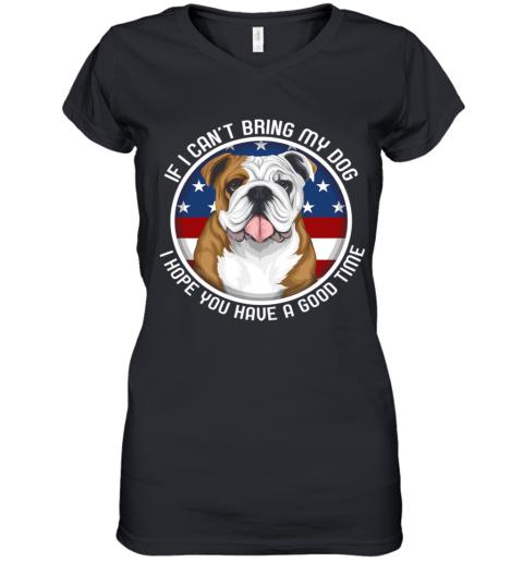 Bulldog If I Can't Bring My Dog Women's V-Neck T-Shirt