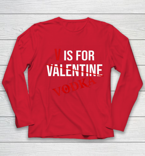 Funny V is for Vodka Alcohol T Shirt for Valentine Day Youth Long Sleeve 8