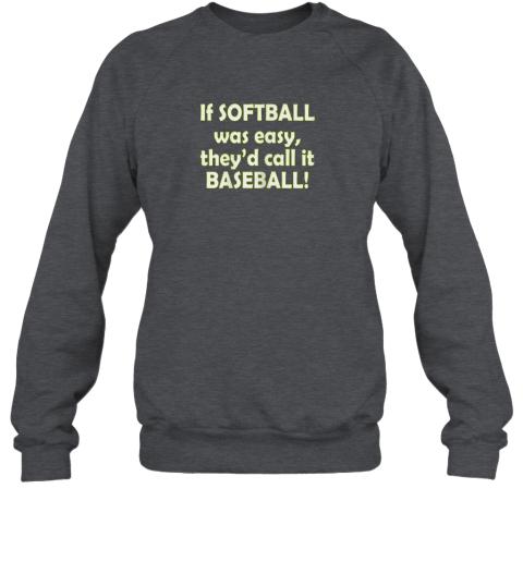 cxbt if softball was easy they39 d call it baseball funny sweatshirt 35 front dark heather