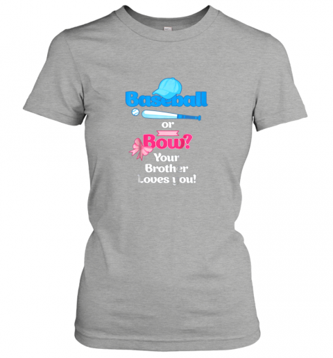 gaop kids baseball or bows gender reveal shirt your brother loves you ladies t shirt 20 front ash