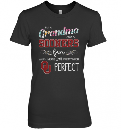 I'M A Grandma And A Sooners Fan Which Means I'M Pretty Much Perfect Premium Women's T-Shirt