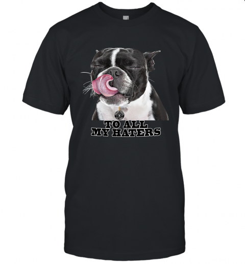 Oakland Raiders To All My Haters Dog Licking Unisex Jersey Tee