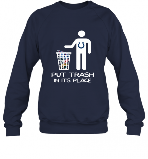 Indianapolis Colts Put Trash In Its Place Funny NFL Sweatshirt